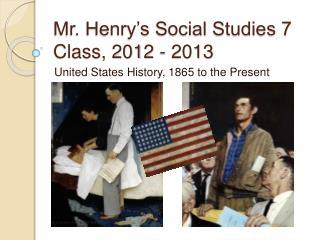 Mr. Henry s Social Studies 7 Class, 2012 - 2013