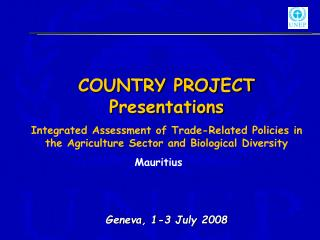 COUNTRY PROJECT Presentations Integrated Assessment of Trade-Related Policies in the Agriculture Sector and Biological D