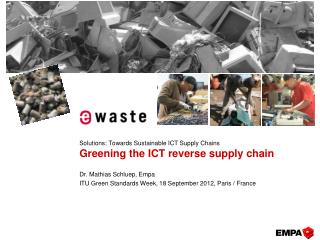 Solutions: Towards Sustainable ICT Supply Chains  Greening the ICT reverse supply chain