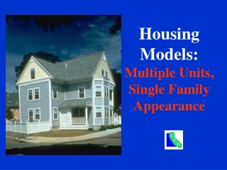 Housing Models: Multiple Units, Single Family Appearance