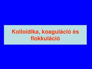 Kolloidika, koagul ci   s flokkul ci