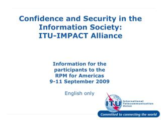 Confidence and Security in the Information Society:  ITU-IMPACT Alliance