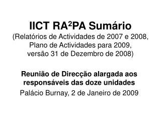 IICT RA2PA Sum rio  Relat rios de Actividades de 2007 e 2008,  Plano de Actividades para 2009,  vers o 31 de Dezembro de