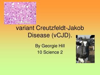 Variant Creutzfeldt-Jakob Disease vCJD.