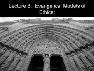 Lecture 6:  Evangelical Models of Ethics: