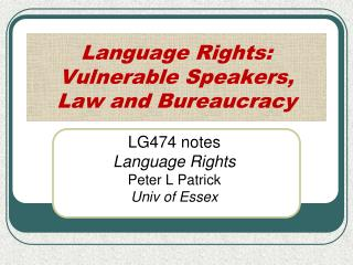 Language Rights: Vulnerable Speakers,  Law and Bureaucracy