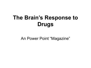 The Brain s Response to Drugs
