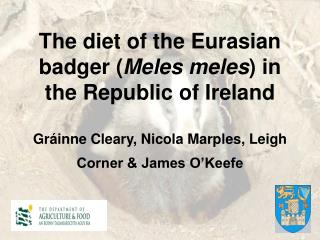 The diet of the Eurasian badger Meles meles in the Republic of Ireland  Gr inne Cleary, Nicola Marples, Leigh Corner  Ja