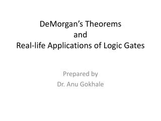 DeMorgan s Theorems  and  Real-life Applications of Logic Gates