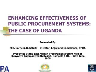ENHANCING EFFECTIVENESS OF PUBLIC PROCUREMENT SYSTEMS: THE CASE OF UGANDA