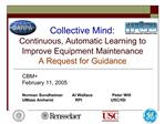 Collective Mind:   Continuous, Automatic Learning to Improve Equipment Maintenance A Request for Guidance