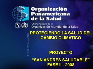 PROTEGIENDO LA SALUD DEL CAMBIO CLIMATICO  PROYECTO  SAN ANDRES SALUDABLE  FASE II - 2008