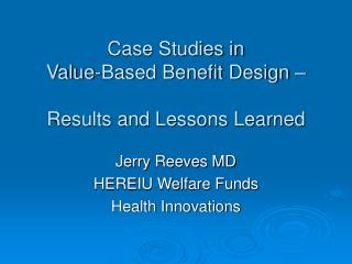 Case Studies in  Value-Based Benefit Design    Results and Lessons Learned