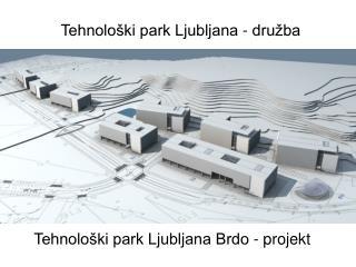 Tehnolo ki park Ljubljana Brdo - projekt