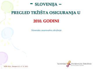 - SLOVENIJA    PREGLED TR I TA OSIGURANJA U   2010. GODINI