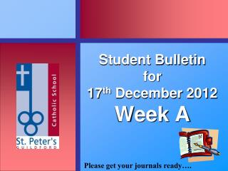 Student Bulletin  for  17th December 2012 Week A