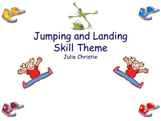 Jumping and Landing Skill Theme Julie Christie