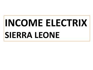 Income Electrix Sierra Leone