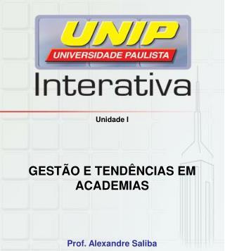 Unidade I    GEST O E TEND NCIAS EM ACADEMIAS        Prof. Alexandre Saliba