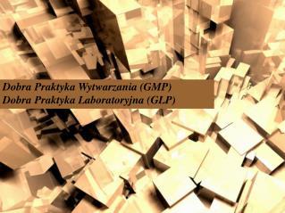 Dobra Praktyka Wytwarzania GMP Dobra Praktyka Laboratoryjna GLP