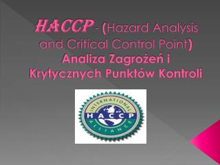 HACCP - Hazard Analysis and Critical Control Point Analiza Zagrozen i Krytycznych Punkt w Kontroli