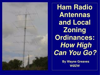Ham Radio Antennas  and Local Zoning Ordinances:  How High Can You Go  By Wayne Greaves W ZW