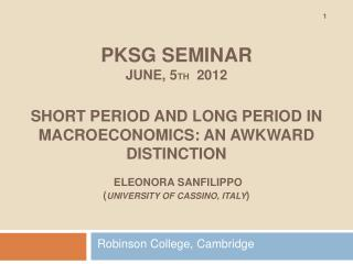 PKSG SEMINAR June, 5th  2012  Short period and long period in macroeconomics: an awkward distinction   Eleonora Sanfilip
