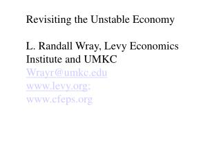 Revisiting the Unstable Economy  L. Randall Wray, Levy Economics Institute and UMKC Wrayrumkc levy;  cfeps