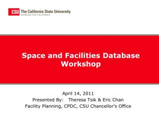 April 14, 2011 Presented By:   Theresa Tsik  Eric Chan Facility Planning, CPDC, CSU Chancellor s Office