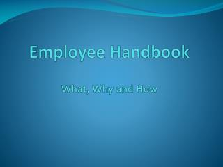 Employee Handbook  What, Why and How