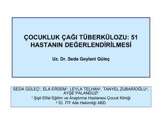 OCUKLUK  AGI T BERK LOZU: 51 HASTANIN DEGERLENDIRILMESI  Uz. Dr. Seda Geylani G le
