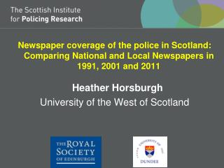 Newspaper coverage of the police in Scotland: Comparing National and Local Newspapers in 1991, 2001 and 2011   Heather H