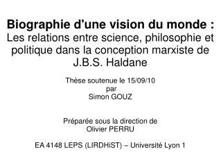 Biographie dune vision du monde : Les relations entre science, philosophie et politique dans la conception marxiste de J