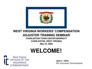 WEST VIRGINIA WORKERS  COMPENSATION ADJUSTER TRAINING SEMINAR CHARLESTON TOWN CENTER MARRIOTT CHARLESTON, WEST VIRGINIA