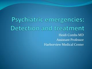 Psychiatric emergencies: Detection and treatment