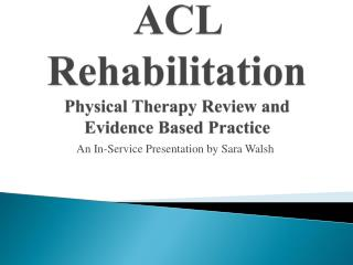 ACL Rehabilitation Physical Therapy Review and  Evidence Based Practice
