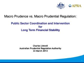 Macro Prudence vs. Macro Prudential Regulation:  Public Sector Coordination and Intervention for Long Term Financial Sta