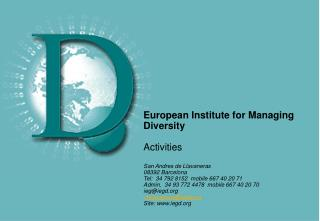European Institute for Managing Diversity  Activities   San Andres de Llavaneras 08392 Barcelona Tel:  34 792 8152  mobi