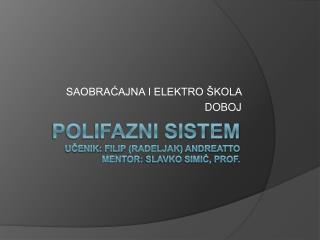 Polifazni Sistem  ucenik: Filip Radeljak Andreatto Mentor: SLAVKO SIMIC, PROF.