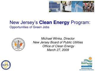 Michael Winka, Director New Jersey Board of Public Utilities  Office of Clean Energy March 27, 2009