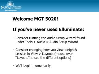 Welcome MGT 5020  If you ve never used Elluminate:  Consider running the Audio Setup Wizard found under Tools  Audio  Au