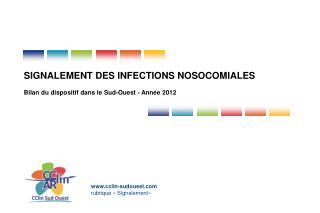 SIGNALEMENT DES INFECTIONS NOSOCOMIALES  Bilan du dispositif dans le Sud-Ouest - Ann e 2012