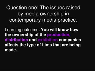 Question one: The issues raised by media ownership in contemporary media practice.