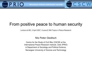 From positive peace to human security  Lecture at HEI, 5 April 2007, Course E 584 Topics in Peace Research