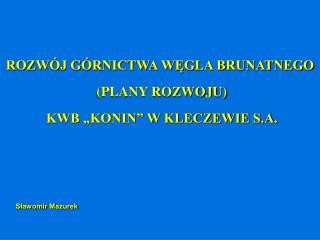 ROZW J G RNICTWA WEGLA BRUNATNEGO   PLANY ROZWOJU   KWB  KONIN  W KLECZEWIE S.A.