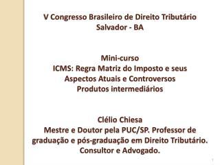 V Congresso Brasileiro de Direito Tribut rio Salvador - BA   Mini-curso ICMS: Regra Matriz do Imposto e seus Aspectos At