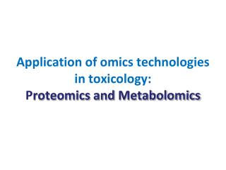 Application of omics technologies in toxicology: Proteomics and Metabolomics