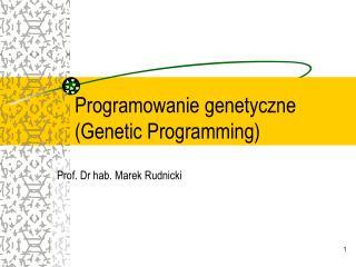 Programowanie genetyczne Genetic Programming