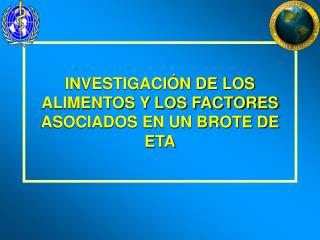 INVESTIGACI N DE LOS ALIMENTOS Y LOS FACTORES ASOCIADOS EN UN BROTE DE ETA