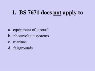 1.  bs 7671 does not apply to
